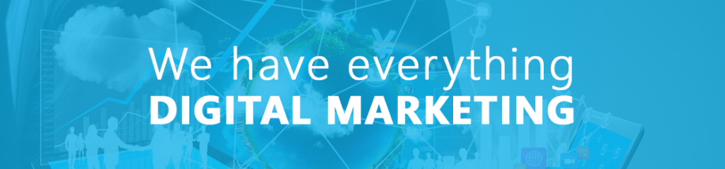 We have everything DIGITAL MARKETING